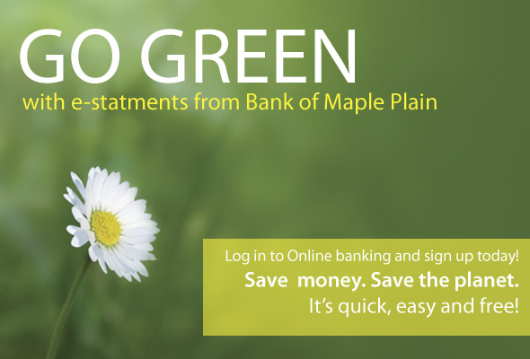 Go Green with e-Statements.Save  money. Save the planet. It's quick, easy and free!