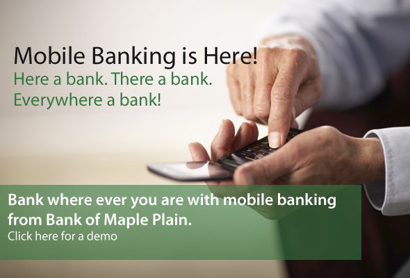 Bank where ever you are with mobile banking from Bank of Maple Plain.
